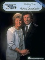 The Gospel Songs of Bill and Gloria Gaither: E-Z Play Today Volume 120 (Gospel Songs of Bill & Gloria Gaither) - Bill Gaither, Gloria Gaither