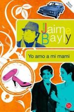 Yo amo a mi mami - Jaime Bayly