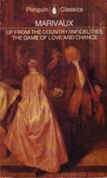 Up from the Country , Infidelities, & The Game of Love and Chance - Pierre Marivaux, David Cohen
