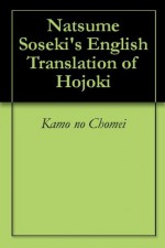 Natsume Soseki's English Translation of Hojoki - Kamo no Chōmei, William Ridgeway, Natsume Sōseki