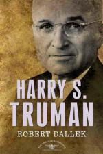 Harry S. Truman - Robert Dallek, Arthur M. Schlesinger Jr., Sean Wilentz