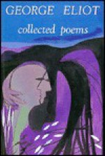 George Eliot: Collected Poems - George Eliot, Lucien Jenkins, Mick Finch