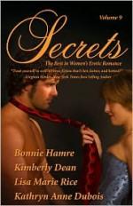 Secrets: The Best in Women's Romantic Erotica Vol. 9 - Kimberly Dean, Lisa Marie Rice, Lisa Marie Rice, Kathryn Anne Dubois, Bonnie Hamre, Kimberly Dean, Lisa Marie Rice, Kathryn Anne Dubois