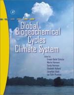 Global Biogeochemical Cycles in the Climate System - Ernst-Detlef Schulze, Martin Heimann, Sandy Harrison, Elisabeth Holland, Jonathan Lloyd, Ian Colin Prentice, David Schimel