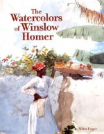 The Watercolors of Winslow Homer - Miles J. Unger, Winslow Homer, Arnold Skolnick