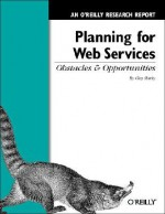 Planning for Web Services: Obstacles and Opportunities: An O'Reilly Research Report - Clay Shirky