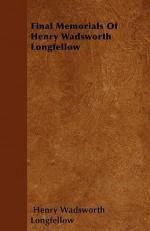 Final Memorials of Henry Wadsworth Longfellow - Henry Wadsworth Longfellow