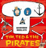 Tim, Ted and the Pirates - Ian Whybrow, Russell Ayto