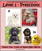Level 1 - Preschool: Cute Dogs Make Reading Flash Cards Fun! (Teach Your Child to Read Sight Words) - Adele Jones