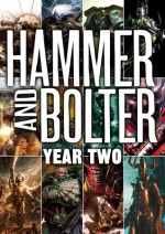 Hammer and Bolter: Year Two - Christian Dunn, Andy Smillie, James Swallow, Steve Lyons, Ben Counter, Graham McNeill, Nathan Long, Mark Clapham, Frank Cavallo, Sandy Mitchell, Jordan Ellinger, Josh Reynolds, Graeme Lyon, Rob Sanders, Guy Haley, Dan Abnett, Nik Vincent, Gav Thorpe, Tom Foster, Braden Camp