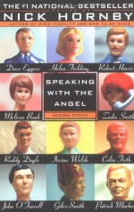 Speaking With the Angel - Robert Harris, Roddy Doyle, Dave Eggers, Nick Hornby, Helen Fielding, Colin Firth, Melissa Bank, Giles Smith, John O'Farrell, Patrick Marber, Irvine Welsh, Zadie Smith