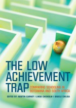 The Low Achievement Trap: Comparing Schooling in Botswana and South Africa - Martin Carnoy, Bagele Chilisa, Linda Chisholm