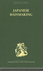 Japanese Rainmaking and Other Folk Practices - Geoffrey Bownas