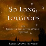 So Long, Lollipops: The Free Until The End of the World Novella - Sarah Lyons Fleming, Julia Whelan