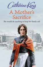 A Mother's Sacrifice - Catherine King