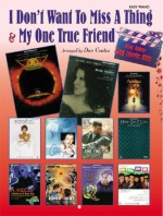 I Don't Want to Miss a Thing & My One True Friend Plus Otheri Don't Want to Miss a Thing & My One True Friend Plus Other Big Movie Hits Big Movie Hits - Dan Coates