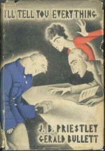 I'll Tell You Everything - J.B. Priestley, Gerald Bullett
