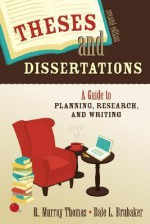 Theses and Dissertations: A Guide to Planning, Research, and Writing - R. Murray Thomas, Dale L. Brubaker