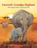 Farewell, Grandpa Elephant: A Picture Book Story about Death - Isabel Abedi, Miriam Cordes