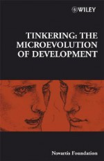 Tinkering: The Microevolution of Development - Gregory Bock, Jamie A. Goode