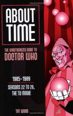 About Time 6: The Unauthorized Guide to Doctor Who (Seasons 22 to 26, the TV Movie) (About Time; The Unauthorized Guide to Dr. Who - Tat Wood, Lars Pearson, Robert Shearman