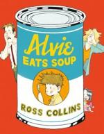Alvie Eats Soup - Ross Collins