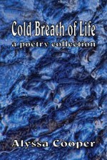 Cold Breath of Life: A Poetry Collection - Alyssa Cooper