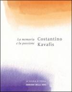 La memoria e la passione - C.P. Cavafy, Filippomaria Pontani, Nicola Crocetti