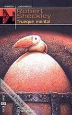 Trueque mental - Robert Sheckley, Carlos Gardini, Jordi Forcada, Óscar H. Chichoni