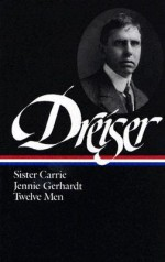 Sister Carrie, Jennie Gerhardt, Twelve Men - Theodore Dreiser, Richard Lehan