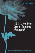 If I Love You, Am I Trapped Forever? - M. E. Kerr