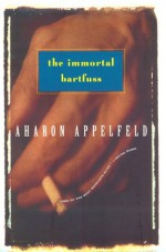 The Immortal Bartfuss - Aharon Appelfeld
