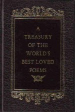 A Treasury of the World's Best Loved Poems - Alexander Pope, Christopher Marlowe, Henry Wadsworth Longfellow, Robert Burns, Percy Bysshe Shelley, John Milton, John Keats, Philip Sidney, Robert Browning, Alfred Tennyson, Omar Khayyám, Elizabeth Barrett Browning, George Gordon Byron, William Shakespeare