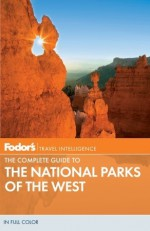 Fodor's The Complete Guide to the National Parks of the West, 2nd Edition - Fodor's Travel Publications Inc., Fodor's Travel Publications Inc.