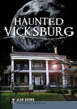 Haunted Vicksburg (Haunted America) - Alan Brown
