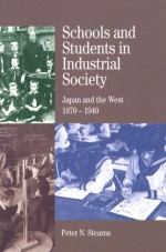 Schools and Students in Industrial Society: Japan and the West, 1870-1940 - Peter N. Stearns