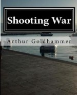 Shooting War - Arthur Goldhammer