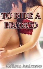 To Ride a Bronco (Rough and Reluctant Breeding Erotica) - Colleen Anderson