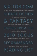 Six Tor.com Science Fiction & Fantasy Stories from the 2010 Locus Recommended Reading List - Charlie Jane Anders, A.M. Dellamonica, Bruce McAllister, Cat Rambo, Rachel Swirsky, Ian Tregillis