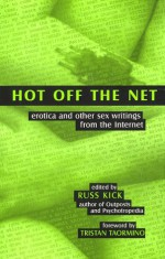 Hot Off the Net: Erotica and Other Sex Writings from the Internet - Russ Kick, Tristan Taormino