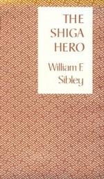 The Shiga Hero - William F. Sibley