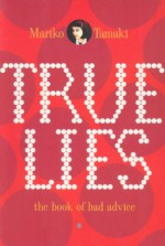 True Lies: The Book Of Bad Advice - Mariko Tamaki