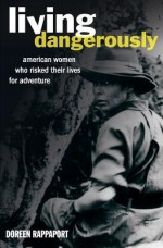 Living Dangerously - Doreen Rappaport