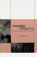 Unsettling Obligations: Essays on Reason, Reality and the Ethics of Belief - Allen W. Wood