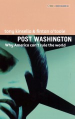 Post Washington: Why America Can't Rule the World - Tony Kinsella, Fintan O'Toole, TASC (Organization) Staff