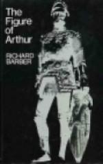 The Figure Of Arthur - Richard Barber