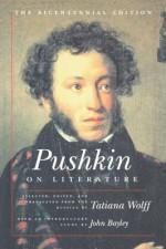 Pushkin on Literature: The Bicentennial Edition - Alexander Pushkin