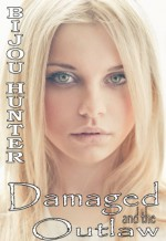 Damaged and the Outlaw - Bijou Hunter