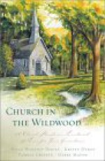 Church in the Wildwood: A Missouri Church Stands as a Landmark of Love for Four Generations - Paige Winship Dooly, Pamela Griffin, Debby Mayne