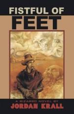 Fistful of Feet by Krall, Jordan (2009) Paperback - Jordan Krall